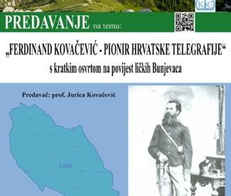 """Predavanje na temu """"FERDINAND KOVAČEVIĆ – PIONIR HRVATSKE TELEGRAFIJE""""  s kratkim osvrtom na povijest ličkih Bunjevaca"""