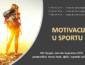 RADIONICE/PREDAVANJA IZ PODRUČJA SPORTSKE PSIHOLOGIJE – MOTIVACIJA U SPORTU